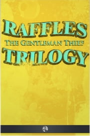 Raffles the Gentleman Thief - Trilogy ebook by E. W. Hornung