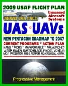 2009-2047 U.S. Air Force Unmanned Aircraft Systems (UAS) and UAV Flight Plan - Current Program, Action Plan, Nano, Micro, Man-Portable, Air-Launched, Predator, Reaper, Global Hawk, Raven ebook by Progressive Management