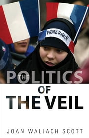 The Politics of the Veil ebook by Joan Wallach Scott