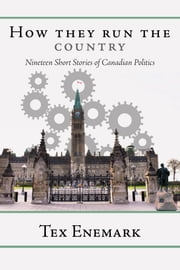 How They Run The Country - Nineteen Short Stories of Canadian Politics ebook by Tex Enemark