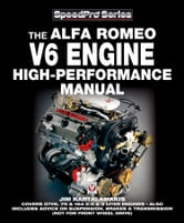 Alfa Romeo V6 Engine High-performance Manual - Covers GTV6, 75 & 164 2.5 & 3 Liter Engines Also Includes advice on Suspension, Brakes & Transmission (not for front wheel drive) ebook by Jim Kartalamakis