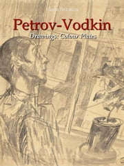 Petrov-Vodkin Drawings:Colour Plates ebook by Maria Peitcheva