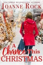 A Chance This Christmas ebook by Joanne Rock