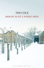 Holocaust Landscapes ebook by Dr Tim Cole