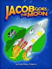Jacob Goes to the Moon ebook by Scotty Torgerson