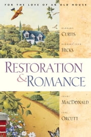 Restoration and Romance ebook by Shari Macdonald,Jane Orcutt,Barbara Jean Hicks,Barbara Curtis