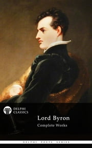 Complete Works of Lord Byron (Delphi Poets Series) ebook by Lord Byron
