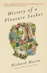 History of a Pleasure Seeker ebook by Richard Mason