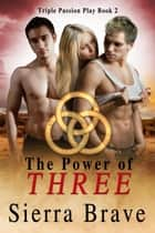 The Power of Three - Triple Passion Play, #2 ebook by Sierra Brave