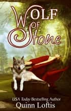 Wolf of Stone ebook by Quinn Loftis