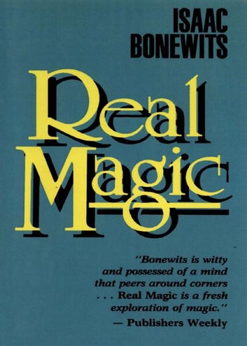 Real Magic: An Introductory Treatise on the Basic Principles of Yellow Magic - An Introductory Treatise on the Basic Principles of Yellow Magic ebook by Bonewits, Isaac