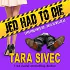 Jed Had to Die audiobook by Tara Sivec