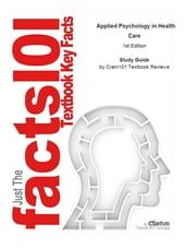 e-Study Guide for: Applied Psychology in Health Care by Donnie J. Wilbanks, ISBN 9781418053482 ebook by Cram101 Textbook Reviews