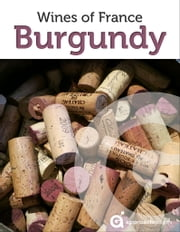 Burgundy: Wines of France ebook by Approach Guides,David Raezer,Jennifer Raezer