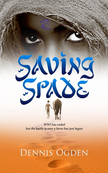 Saving Spade - WWI has ended but the battle to save a horse has just begun ebook by Dennis Ogden