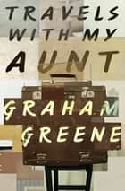 Travels with My Aunt ebook by Graham Greene