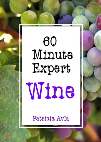 60 Minute Expert: Wine ebook by Patricia Avla