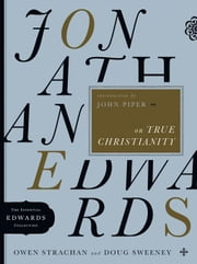 Jonathan Edwards on True Christianity ebook by Owen Strachan,Douglas Allen Sweeney