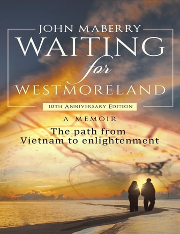 Waiting for Westmoreland: A Memoir, the Path from Vietnam to Enlightenment ebook by John Maberry