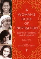 A Woman's Book of Inspiration - Quotes of Wisdom and Strength ebook by Carol Kelly-Gangi