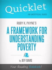Quicklet on Ruby K. Payne's A Framework for Understanding Poverty (CliffNotes-like Summary) ebook by Jeff Davis