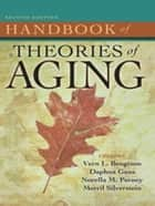 Handbook of Theories of Aging, Second Edition ebook by Silverstein, Merril, PhD