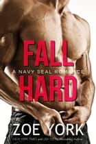Fall Hard - Navy SEAL military romance ebook by Zoe York