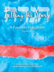Telling the Story - A Passover Haggadah Explained ebook by Barry Louis Polisar