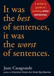 It Was the Best of Sentences, It Was the Worst of Sentences - A Writer's Guide to Crafting Killer Sentences ebook by June Casagrande