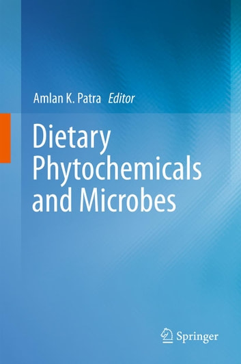 Dietary Phytochemicals and Microbes ebook by