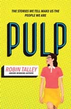 Pulp: the must read inspiring LGBT novel from the award winning author Robin Talley ebook by Robin Talley