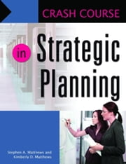 Crash Course in Strategic Planning ebook by Stephen A. Matthews,Kimberly D. Matthews