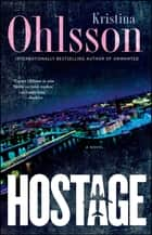 Hostage - A Novel ebook door Kristina Ohlsson