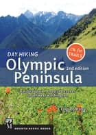 Day Hiking Olympic Peninsula, 2nd Edition - National Park / Coastal Beaches / Southwest Washington ebook by Craig Romano