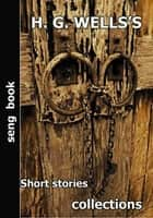 H.G. WELLS Short stories collections ebook by H.G. WELLS