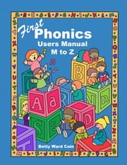 First Phonics Users Manual M to Z ebook by Betty Ward Cain