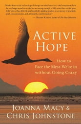 Active Hope - How to Face the Mess We're in without Going Crazy ebook by Joanna Macy; Chris Johnstone
