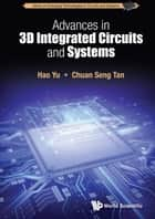 Advances in 3D Integrated Circuits and Systems ebook by Hao Yu,Chuan-Seng Tan