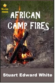 African Camp Fires ebook by Stewart Edward White