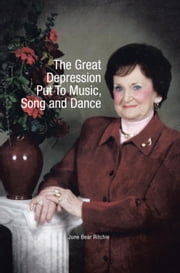 The Great Depression Put To Music, Song and Dance ebook by June Bear Ritchie