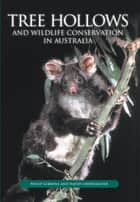 Tree Hollows and Wildlife Conservation in Australia ebook by Philip Gibbons, David Lindenmayer