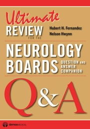 Ultimate Review for the Neurology Boards - Question and Answer Companion ebook by Nelson Hwynn, DO,Dr. Hubert Fernandez, MD