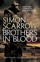 Brothers in Blood (Eagles of the Empire 13) - Cato & Macro: Book 13 ebook by Simon Scarrow
