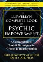 The Llewellyn Complete Book of Psychic Empowerment: A Compendium of Tools & Techniques for Growth & Transformation ebook by Carl Llewellyn Weschcke,Joe H. Slate PhD
