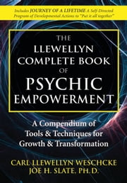 The Llewellyn Complete Book of Psychic Empowerment: A Compendium of Tools & Techniques for Growth & Transformation - A Compendium of Tools & Techniques for Growth & Transformation ebook by Carl Llewellyn Weschcke,Joe H. Slate PhD
