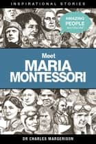 Meet Maria Montessori ebook by Charles Margerison