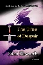 The Time of Despair - Real World, #4 ebook by Eden Elsworth