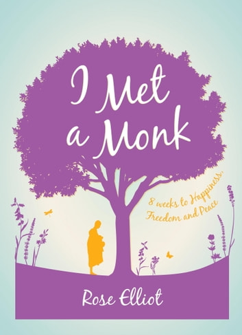 I Met A Monk - Eight Weeks to Love, Happiness and Freedom ebook by Rose Elliot