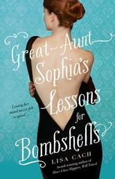 Great-Aunt Sophia's Lessons for Bombshells ebook by Lisa Cach