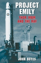 Project Emily - Thor IRBM and the RAF ebook by John Boyes